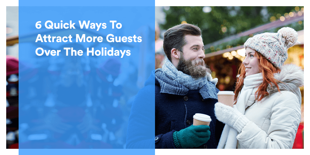 6 Quick Ways To Attract More Guests Over The Holidays